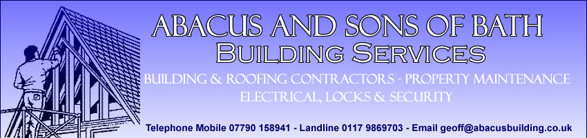 Abacus and Sons of Bath Building Services. Building & Roofing Contactors - Property Maintenance, Electrical, Locks and Security. Telephone Mobile 07872 520955 - Landline 0117 9869703 - email geoff@abacusbuilding.co.uk